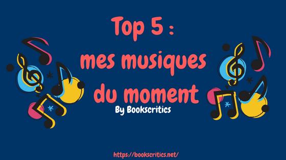 Top 5 _ mes musiques du moment