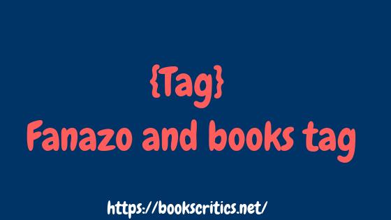 {Tag} Fanazo and books tag-2