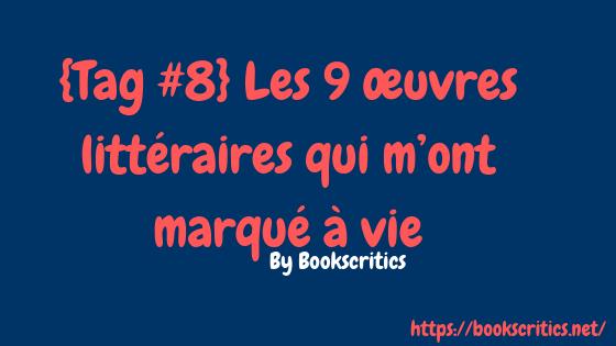 {Tag #8} Les 9 œuvres littéraires qui m'ont marqué à vie